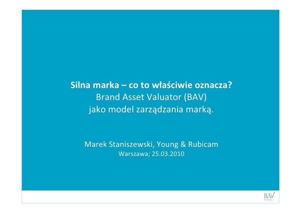 Silna marka – co to właściwie oznacza?            Brand Asset Valuator (BAV)          jako model zarządzania marką.       ...
