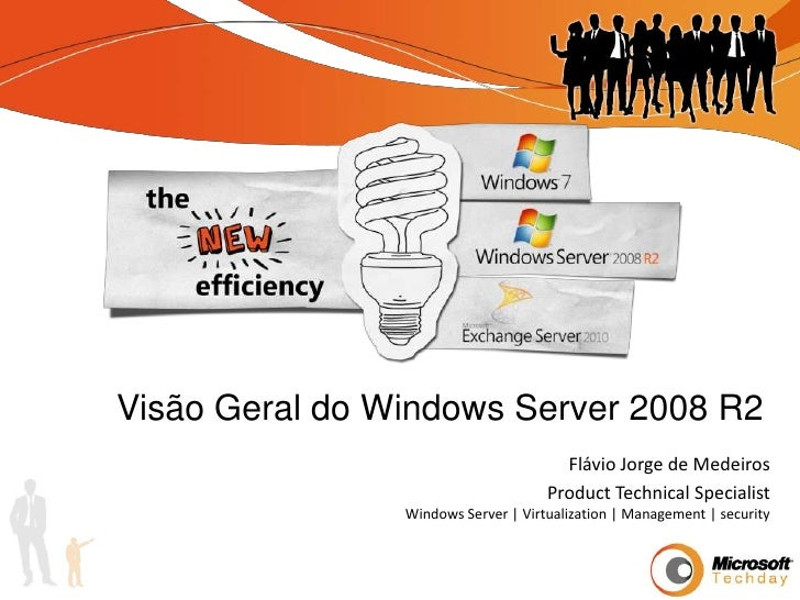 VisãoGeral do Windows Server 2008 R2<br />Flávio Jorge de Medeiros<br />Product Technical Specialist<br />Windows Server |...