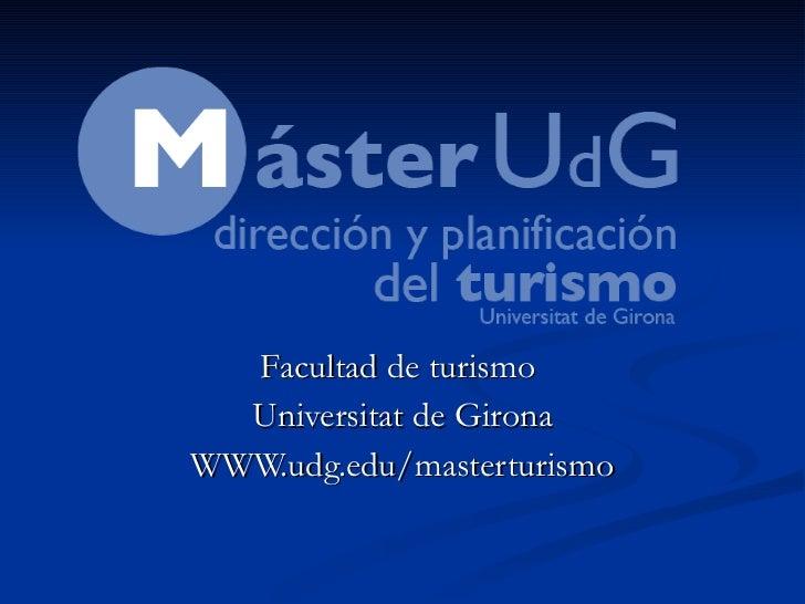 Facultad de turismo  Universitat de Girona WWW.udg.edu/masterturismo