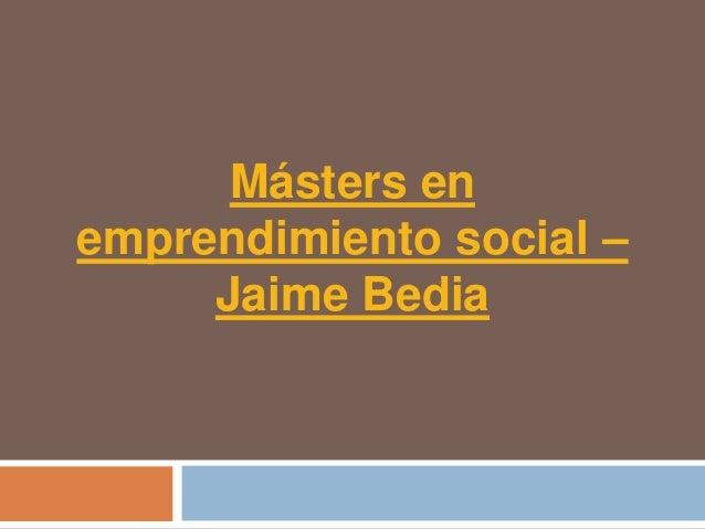 Másters enemprendimiento social –     Jaime Bedia