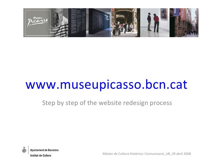 www.museupicasso.bcn.cat Step by step of the website redesign process Màster de Cultura Històrica i Comunicació_UB_29 abri...