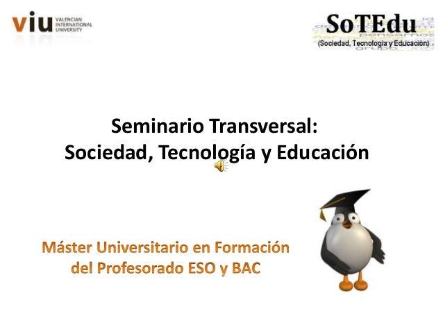 Seminario Transversal: Sociedad, Tecnología y Educación