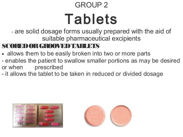 GROUP 2 Tablets - are solid dosage forms usually prepared with the aid of suitable pharmaceutical excipients SCOREDORGROOV...