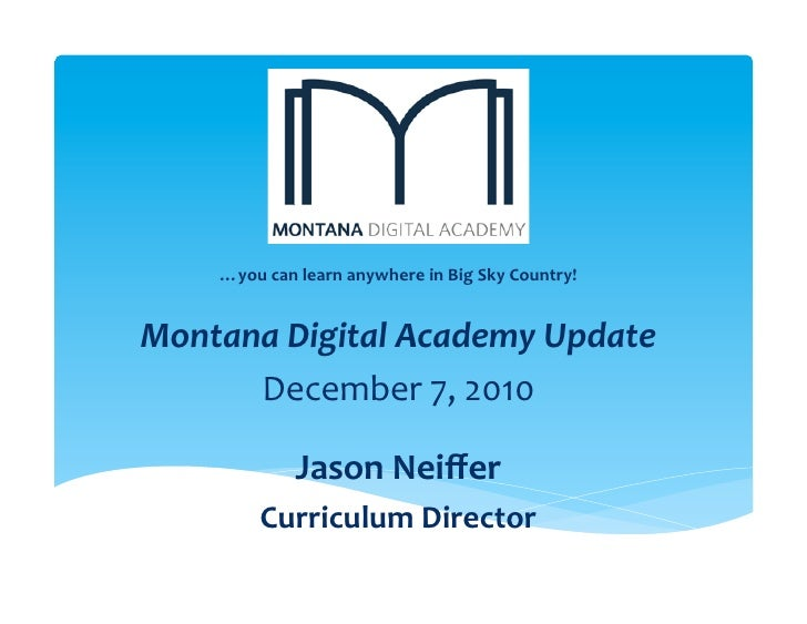 …you	  can	  learn	  anywhere	  in	  Big	  Sky	  Country!	                                         	  Montana	  Digital	  ...