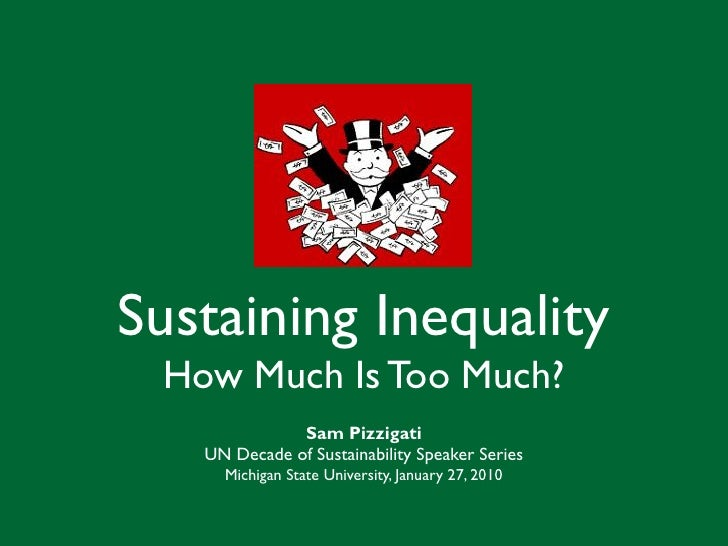 Sustaining Inequality  How Much Is Too Much?               Sam Pizzigati    UN Decade of Sustainability Speaker Series    ...