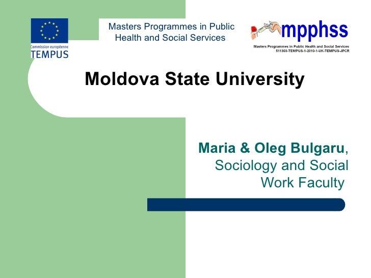 Masters Programmes in Public   Health and Social ServicesMoldova State University                     Maria & Oleg Bulgaru...