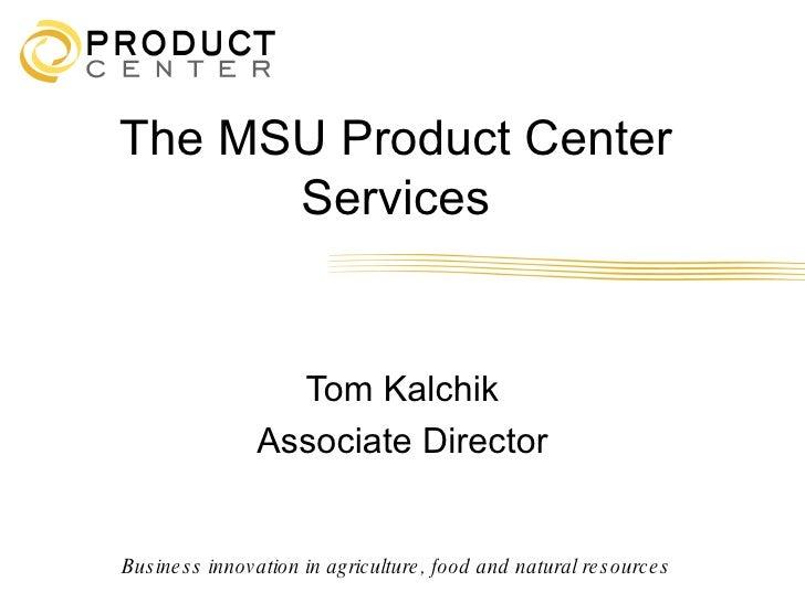 The MSU Product Center       Services                      Tom Kalchik                  Associate Director   Bus ine s s i...