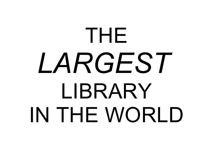 THE LARGEST   LIBRARY IN THE WORLD