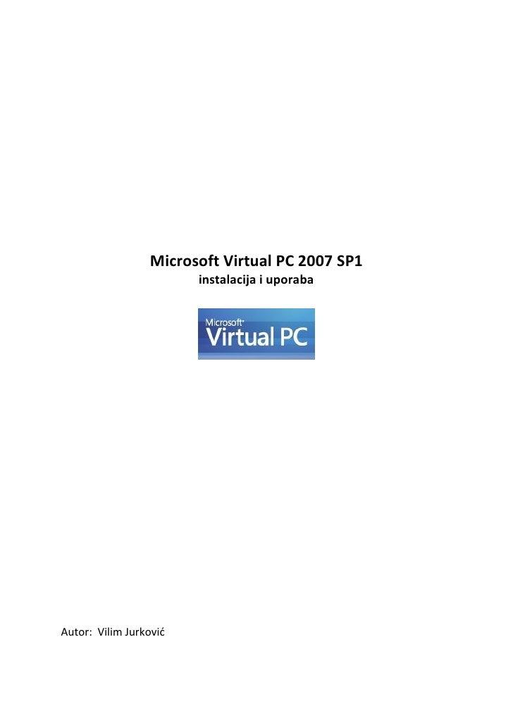 Microsoft Virtual PC 2007 SP1                         instalacija i uporaba     Autor: Vilim Jurkovid