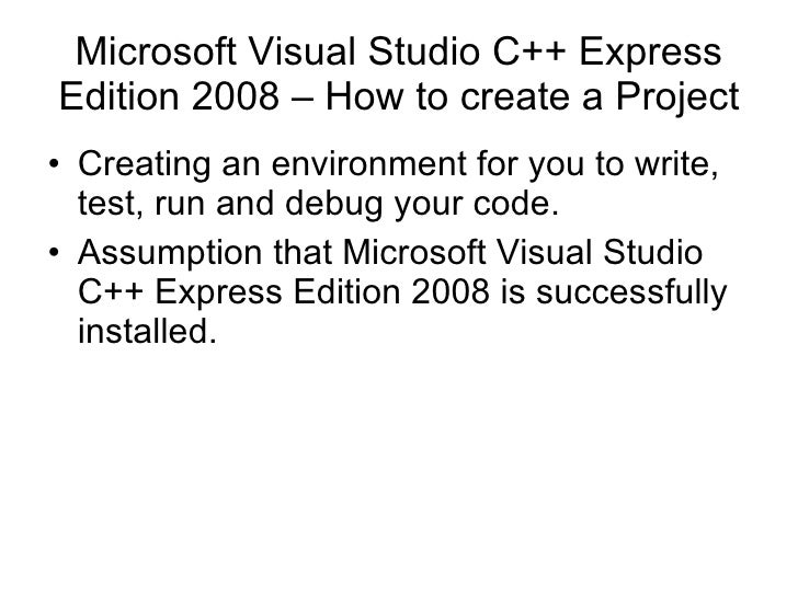 Microsoft Visual Studio C++ Express Edition 2008 – How to create a Project <ul><li>Creating an environment for you to writ...