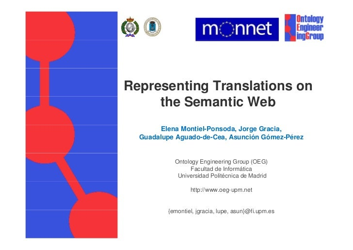 Representing Translations on     the Semantic Web        Elena Montiel-Ponsoda, Jorge Gracia,  Guadalupe Aguado-de-Cea, As...