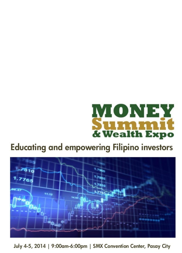 Educating and empowering Filipino investors July 4-5, 2014   9:00am-6:00pm   SMX Convention Center, Pasay City