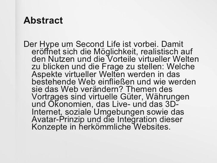 Abstract <ul><li>Der Hype um Second Life ist vorbei. Damit eröffnet sich die Möglichkeit, realistisch auf den Nutzen und d...