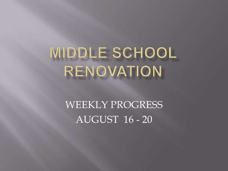 MIDDLE SCHOOL RENOVATION<br />WEEKLY PROGRESS<br />AUGUST  16 - 20<br />