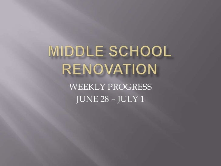 MIDDLE SCHOOL RENOVATION<br />WEEKLY PROGRESS<br />JUNE 28 – JULY 1<br />