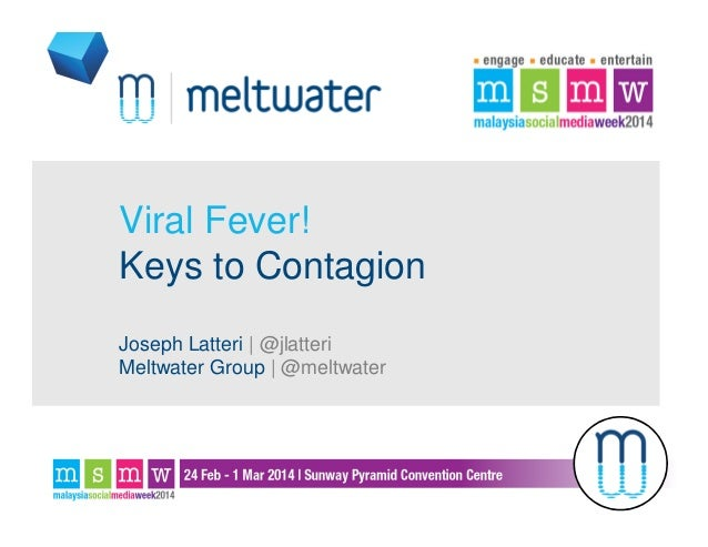 Viral Fever! Keys to Contagion Joseph Latteri | @jlatteri Meltwater Group | @meltwater