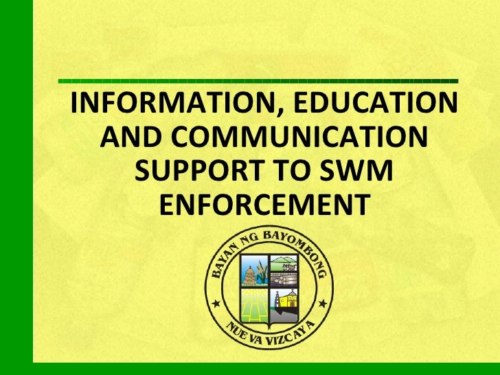 INFORMATION, EDUCATION AND COMMUNICATION SUPPORT TO SWM ENFORCEMENT