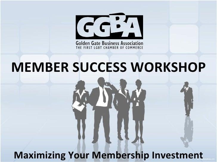 MEMBER SUCCESS WORKSHOP Maximizing Your Membership Investment