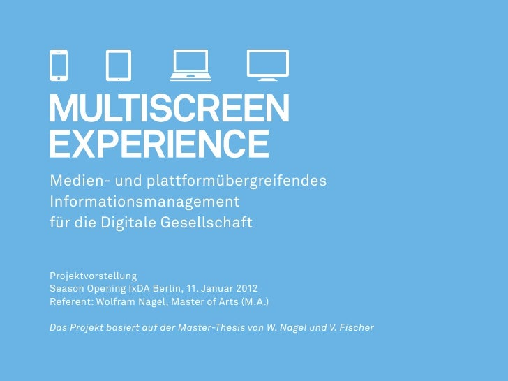 Medien- und plattformübergreifendesInformationsmanagementfür die Digitale GesellschaftProjektvorstellungSeason Opening IxD...