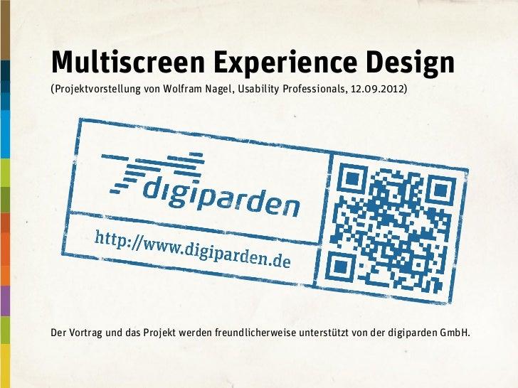 Multiscreen Experience Design(Projektvorstellung von Wolfram Nagel, Usability Professionals, 12.09.2012)Der Vortrag und da...