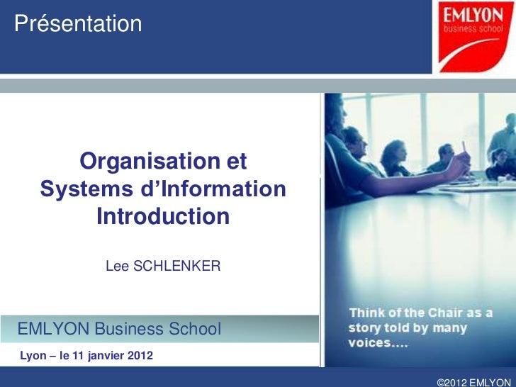 Présentation      Organisation et   Systems d'Information        Introduction                Lee SCHLENKEREMLYON Business ...