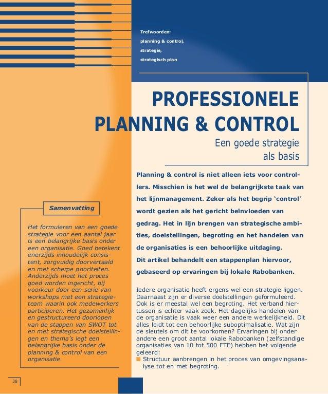 38 PROFESSIONELE PLANNING & CONTROL Trefwoorden: planning & control, strategie, strategisch plan Planning & control is nie...
