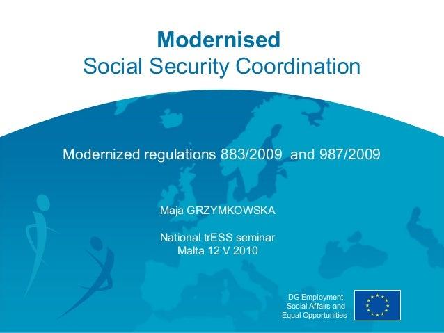 Modernised  Social Security CoordinationModernized regulations 883/2009 and 987/2009             Maja GRZYMKOWSKA         ...