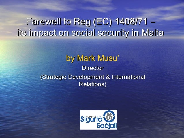 Farewell to Reg (EC) 1408/71 –its impact on social security in Malta              by Mark Musu'                    Directo...