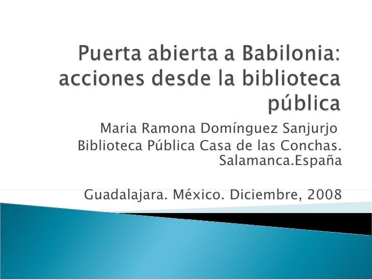 Maria Ramona Domínguez Sanjurjo  Biblioteca Pública Casa de las Conchas. Salamanca.España Guadalajara. México. Diciembre, ...