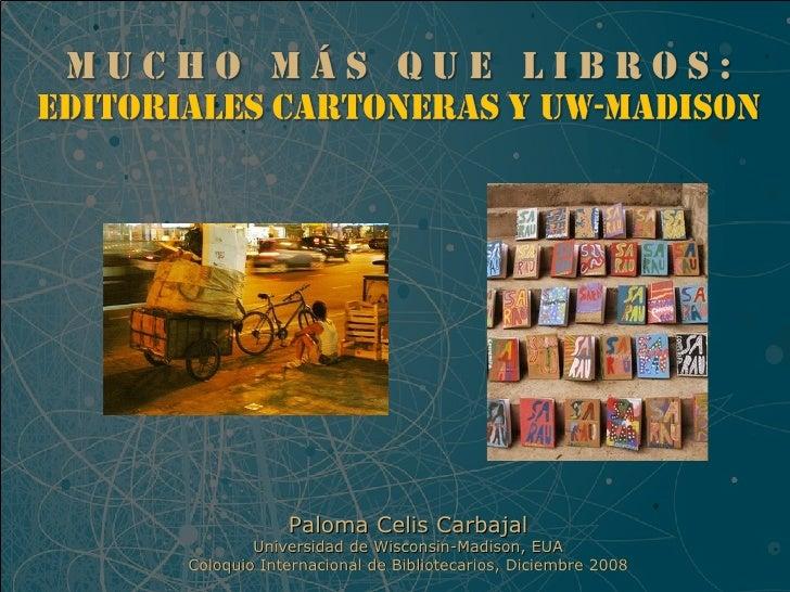 XV Coloquio 2009 / Mucho más que libros: Editoriales Cartoneras y UW-Madison.
