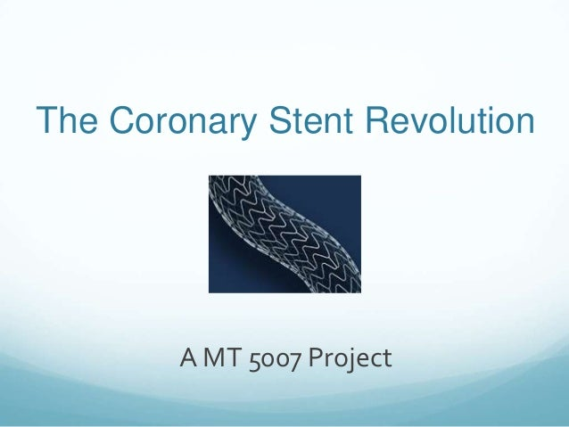 MT5007: The coronary stent revolution (A group project for the Management of Technology Innovation module)