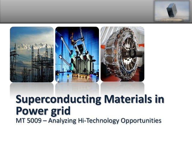 Superconducting Materials in Power grid MT 5009 – Analyzing Hi-Technology Opportunities