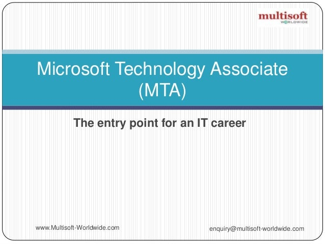 The entry point for an IT career enquiry@multisoft-worldwide.comwww.Multisoft-Worldwide.com Microsoft Technology Associate...