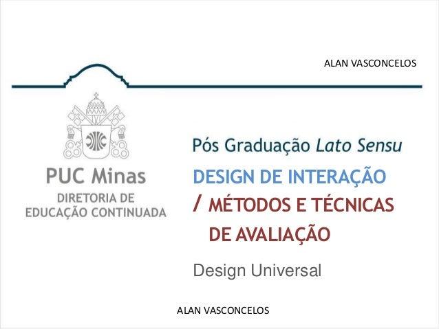 ALAN VASCONCELOS  DESIGN DE INTERAÇÃO  / MÉTODOS E TÉCNICAS    DE AVALIAÇÃO  Design UniversalALAN VASCONCELOS