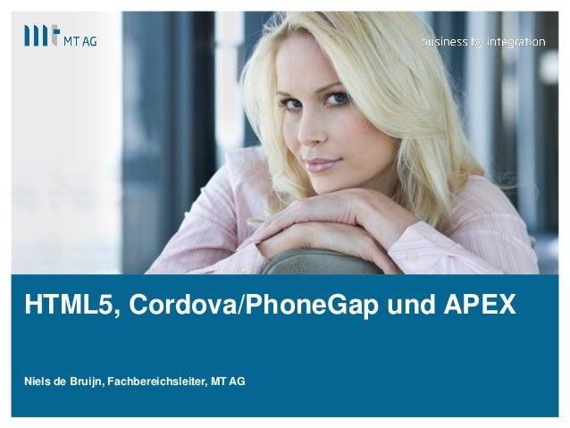 HTML5, Cordova/PhoneGap und APEXNiels de Bruijn, Fachbereichsleiter, MT AG |