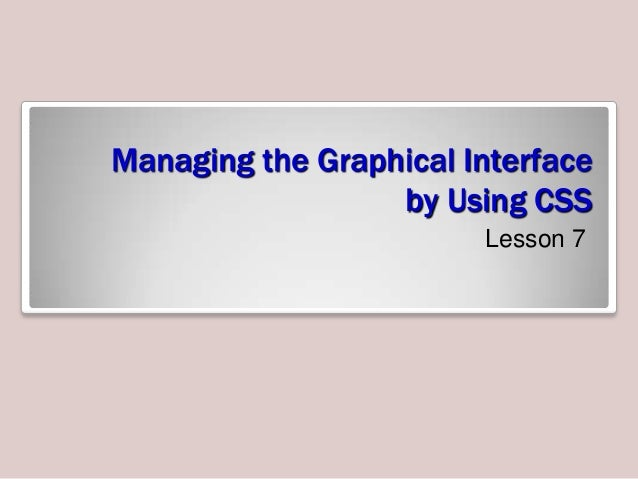 Managing the Graphical Interface by Using CSS Lesson 7