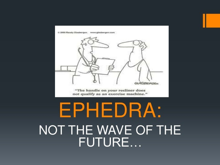 EPHEDRA:<br />NOT THE WAVE OF THE FUTURE…<br />