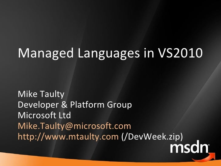 Managed Languages in VS2010 Mike Taulty Developer & Platform Group Microsoft Ltd [email_address]   http://www.mtaulty.com ...