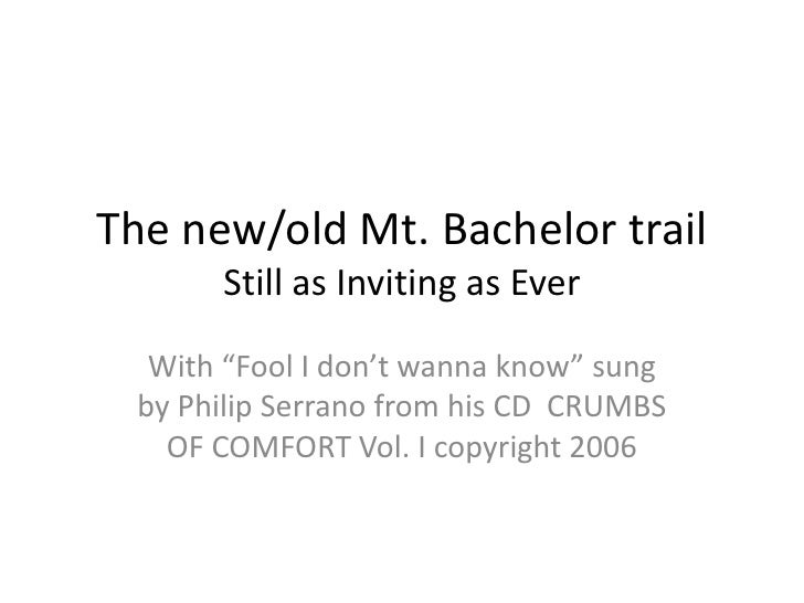 """The new/old Mt. Bachelor trailStill as Inviting as Ever<br />With """"Fool I don't wanna know"""" sung by Philip Serrano from hi..."""