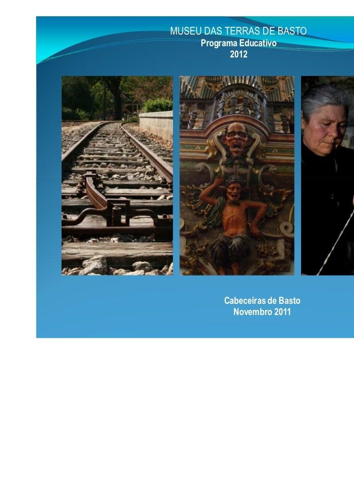 MUSEU DAS TERRAS DE BASTO     Programa Educativo            2012          Cabeceiras de Basto            Novembro 2011