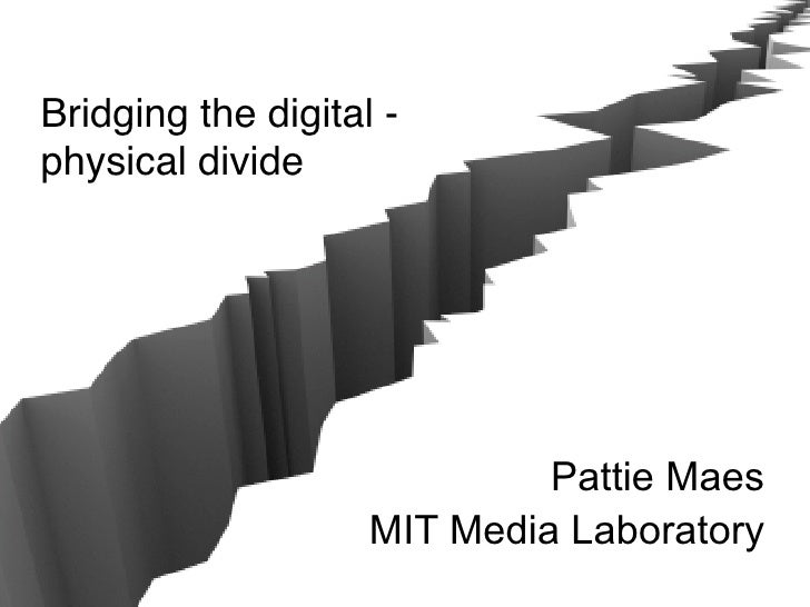 Bridging the digital - physical divide                                  Pattie Maes                     MIT Media Laborato...