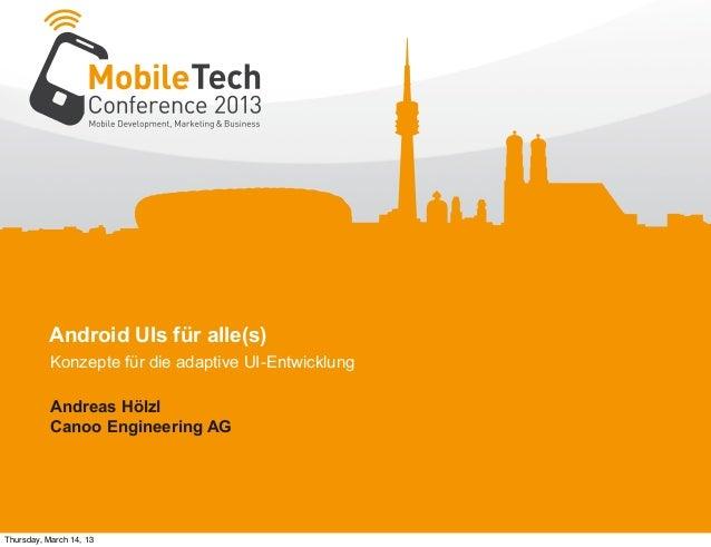 Android UIs für alle(s) Konzepte für die adaptive UI-Entwicklung Andreas Hölzl Canoo Engineering AG Thursday, March 14, 13