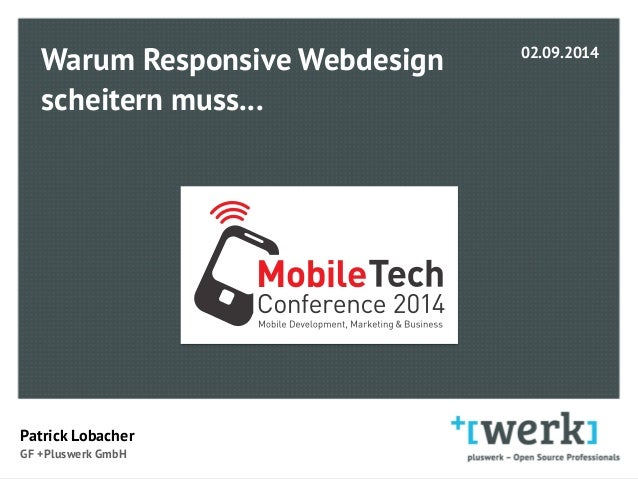 Warum Responsive Webdesign  scheitern muss...  Patrick Lobacher  GF +Pluswerk GmbH  02.09.2014