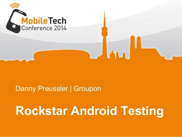 Rockstar Android Testing (Mobile TechCon Munich 2014)