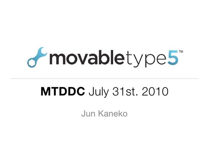 MTDDC July 31st. 2010       Jun Kaneko