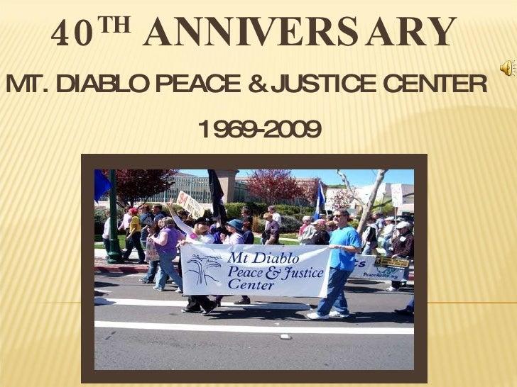 40 TH  ANNIVERSARY  MT. DIABLO PEACE & JUSTICE CENTER 1969-2009