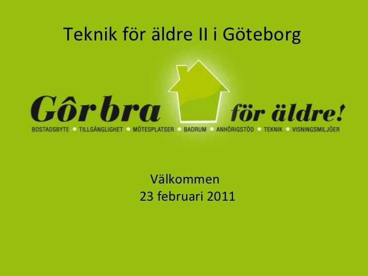 Teknik för äldre II i Göteborg Välkommen 23 februari 2011