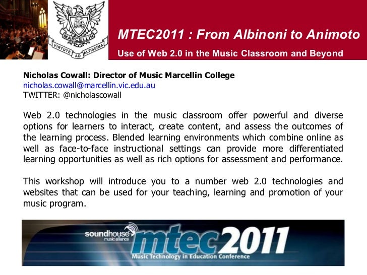MTEC2011 : From Albinoni to Animoto Use of Web 2.0 in the Music Classroom and Beyond Web 2.0 technologies in the music cla...