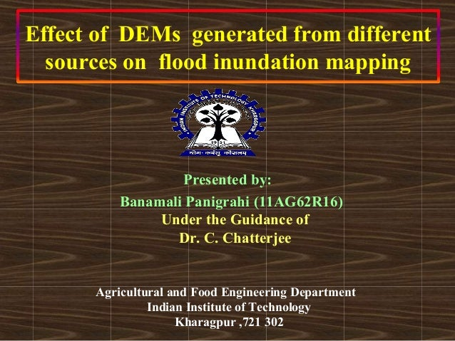 Effect of DEMs generated from different  sources on flood inundation mapping                  Presented by:          Banam...