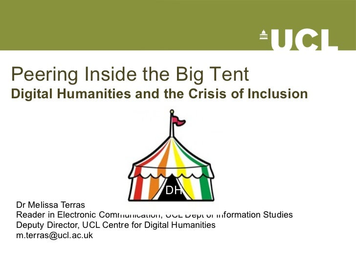 Peering Inside the Big Tent Digital Humanities and the Crisis of Inclusion Dr Melissa Terras Reader in Electronic Communic...